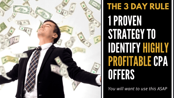 The 3 Day Rule: 1 Proven Strategy to Identify Highly Profitable CPA Offers