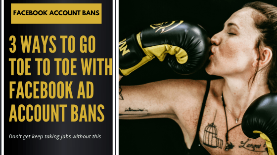 3 Ways to Go Toe to Toe With Facebook Ad Account Bans